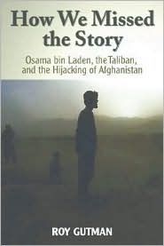 How We Missed the Story, Osama Bin Laden, the Taliban, and the Hijacking of Afghanistan