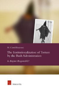 The Institutionalization of Torture by the Bush Administration: Is Anyone Responsible?